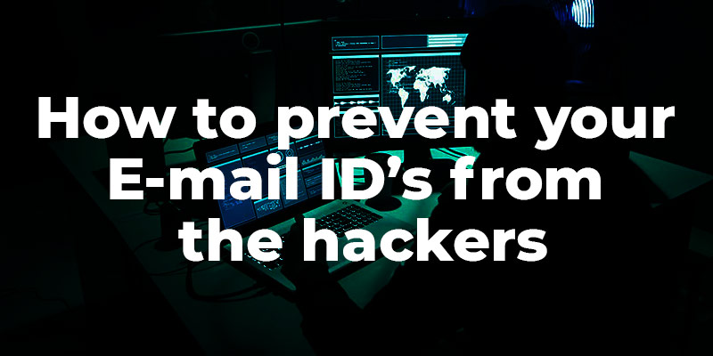 How to prevent your E-mail ID's from the hackers